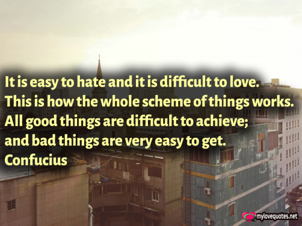 it is easy to hate and it is difficult to love