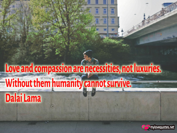 love and compassion are necessities not luxuries