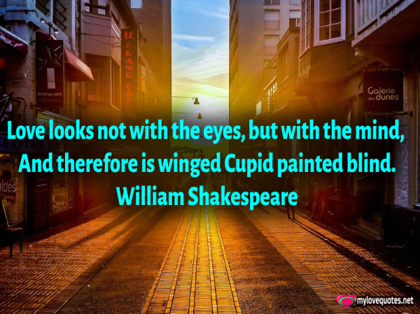 love looks not with the eyes but with the mind