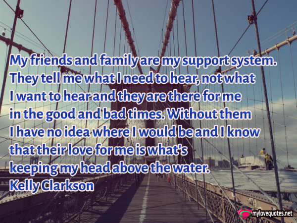 my friends and family are my support system