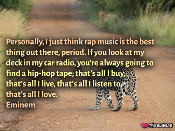 personally i just think rap music is the best thing out there period
