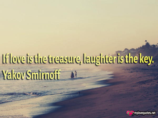 if love is the treasure laughter is the key