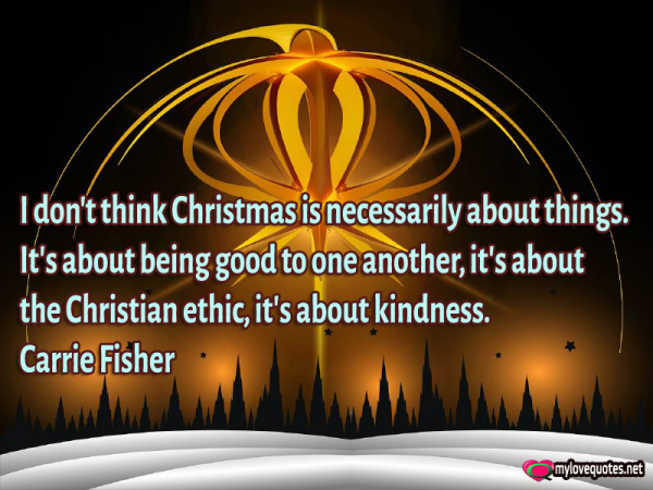 i don't think christmas is necessarily about things it's about being good to one another