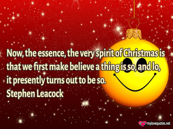 now the essence the very spirit of Christmas is that we first make believe