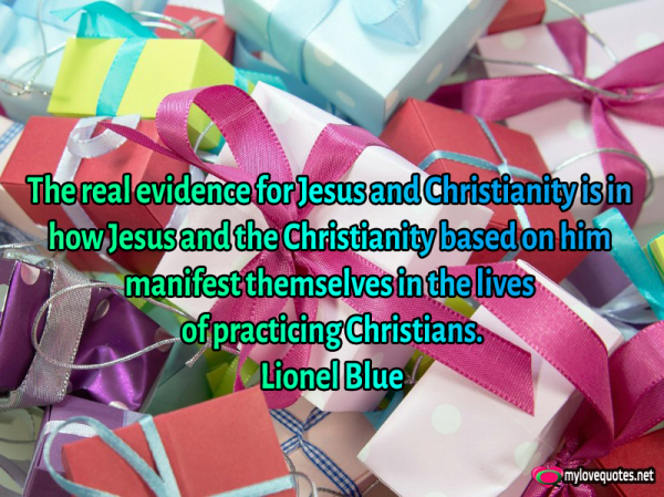 the real evidence for jesus and christianity is in how jesus and the christianity based on him manifest themselves