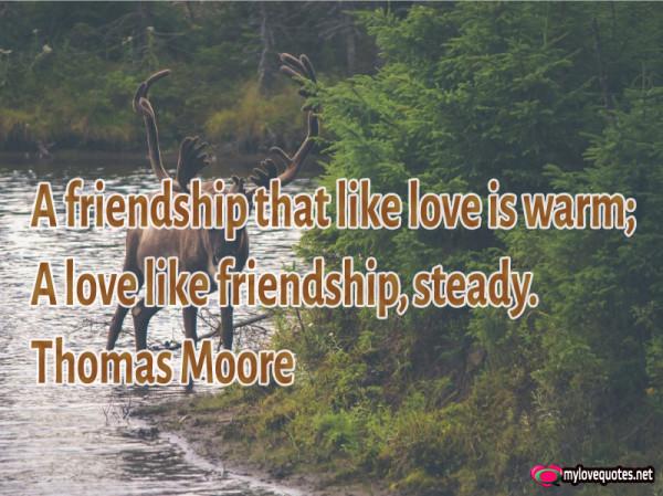 a friendship that like love is warm a love like friendship steady