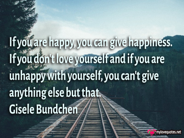 if you are happy you can give happiness if you don't love yourself