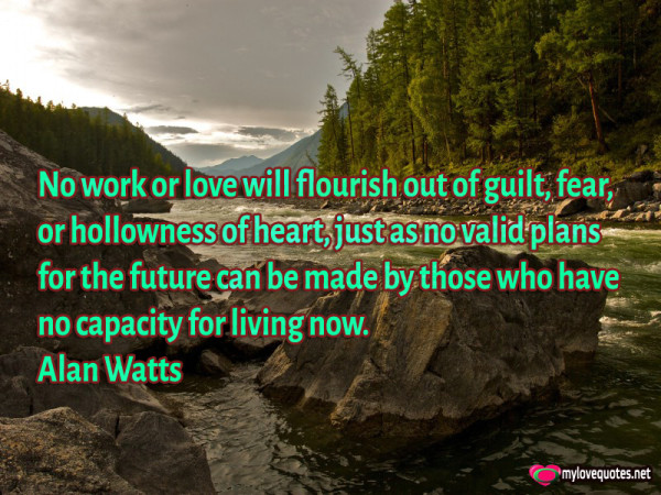 no work or love will flourish out of guilt fear or hollowness of heart