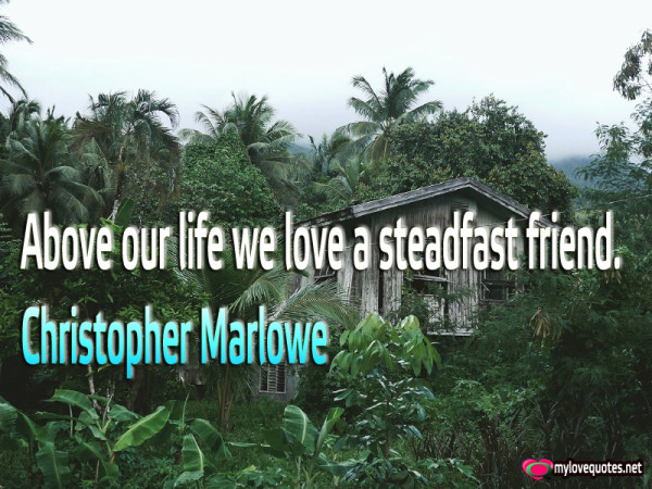 above our life we love a steadfast friend