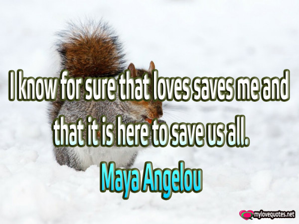 i know for sure that loves saves me and that it is here to