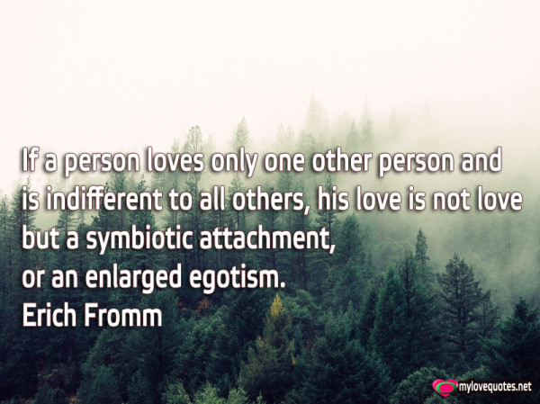 if a person loves only one other person and is indifferent to all others