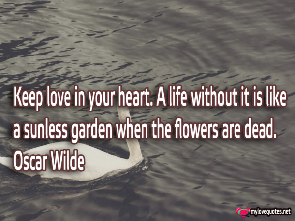 keep love in your heart a life without it is like