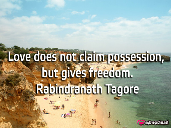 love does not claim possession but gives freedom