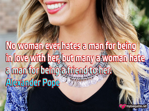 no woman ever hates a man for being in love with her but many a woman hate