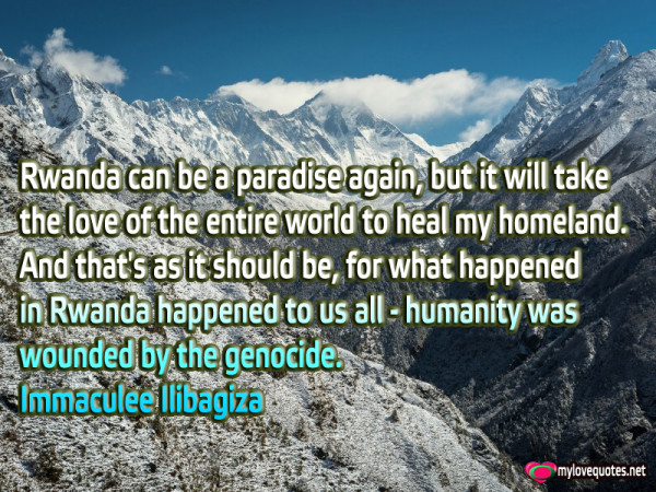 rwanda can be a paradise again but it will take the love of the entire world to heal my homeland