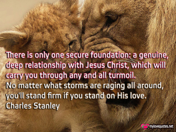 there is only one secure foundation a genuine deep relationship with jesus christ