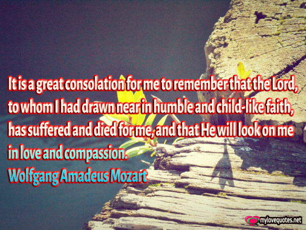 it is a great consolation for me to remember that the lord to whom i had drawn near in humble