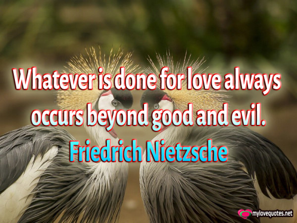 whatever is done for love always occurs beyond