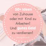 50+ Ideen von Zuhause oder mit Deinem Kind zu arbeiten! Und gutes Geld zu verdienen! 💸
