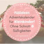 Füllideen Adventskalender für Kleinkinder – Ganz einfach und ohne Schrott & ohne Süßigkeiten!
