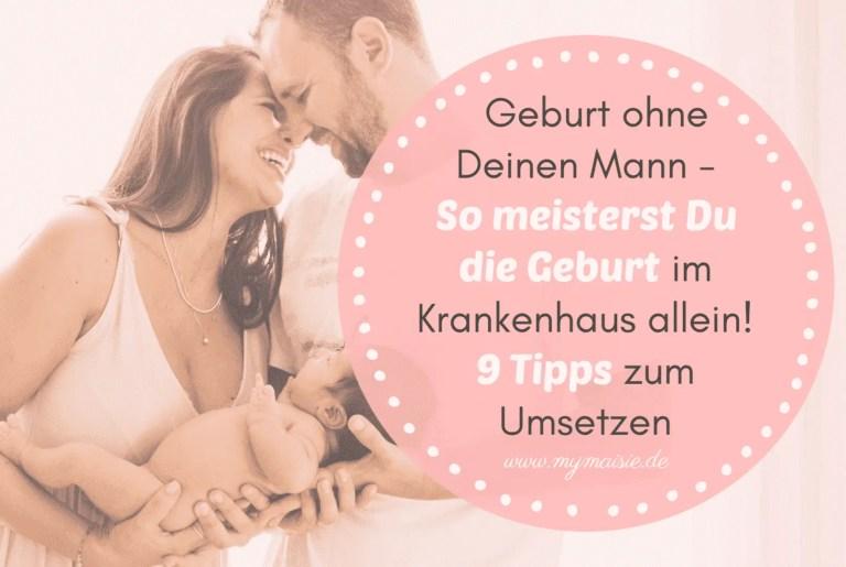Geburt ohne Deinen Mann – So meisterst Du die Geburt im Krankenhaus allein! 9 Tipps zum Umsetzen 🧘♀️