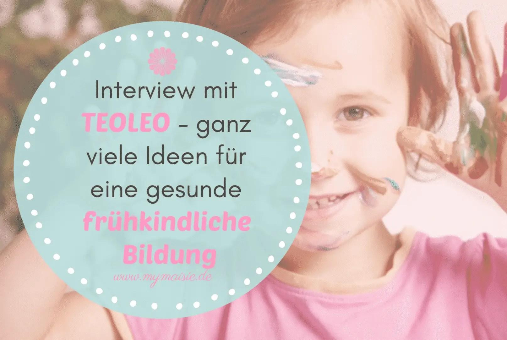 Interview mit TEOLEO - ganz viele Ideen für eine gesunde frühkindliche Bildung