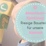 Abenteuer-Spielzeug: Riesige Bausteine für unsere Kleinen