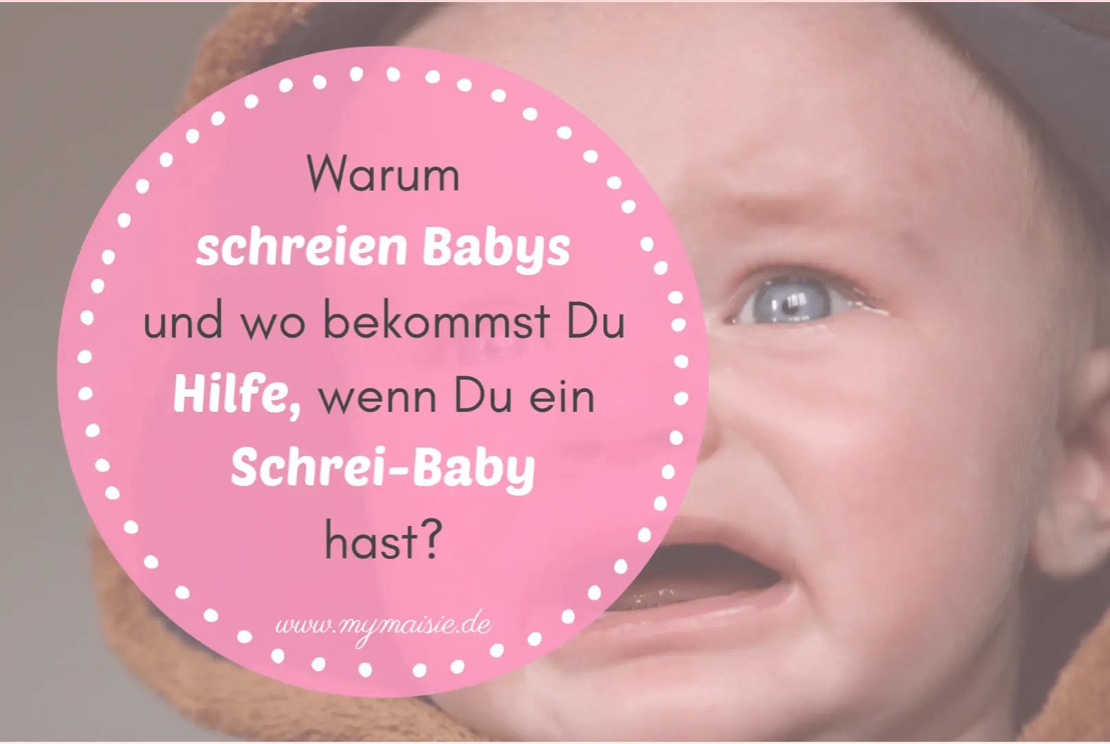 Warum schreien Babys und wo bekommst Du Hilfe, wenn Du ein Schrei-Baby hast?