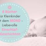 8 Kinderbücher über den Mond für Babys & Kleinkinder – Liebevolle Einschlaf-Geschichten