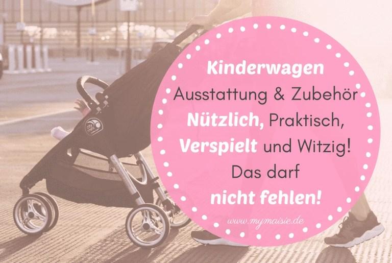 Kinderwagen Ausstattung & Zubehör – Nützlich, Praktisch, Verspielt und Witzig! Das darf nicht fehlen!
