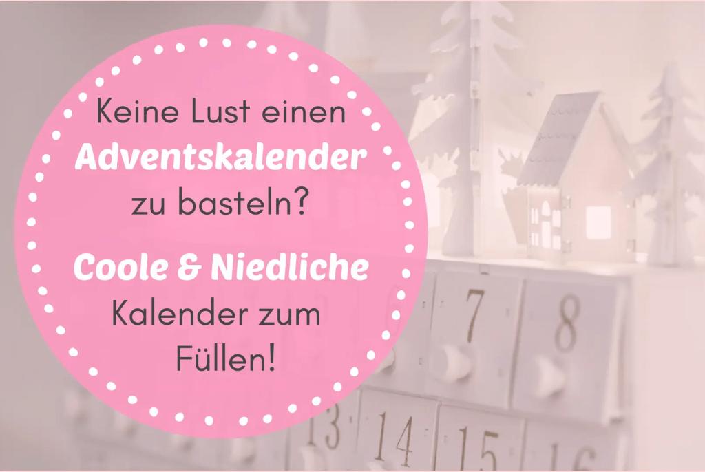Keine Lust oder Ideen einen Adventskalender zu basteln? 17 Coole & Niedliche Kalender zum Ruck-Zuck Füllen!
