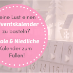 Keine Lust oder Ideen einen Adventskalender zu basteln? 17 Coole & Niedliche Kalender zum Ruck-Zuck Befüllen!