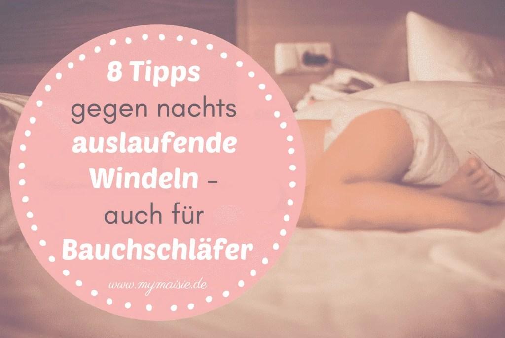 8 Tipps gegen nachts auslaufende Windeln - auch für Babys die gern auf dem Bauch schlafen.