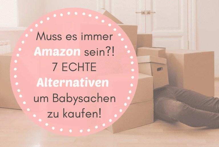 Muss es immer Amazon sein?! Check diese 7 ECHTEN Alternativen um Babysachen zu kaufen!