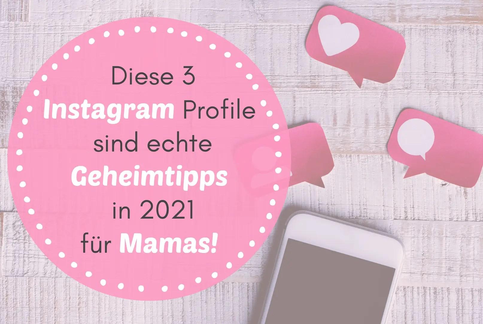 Diese 3 Instagram Profile sind echte Geheimtipps in 2021 für Mamas!