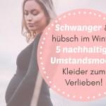 Schwanger und hübsch im Winter – 5 nachhaltige Umstandsmode Kleider zum Verlieben!