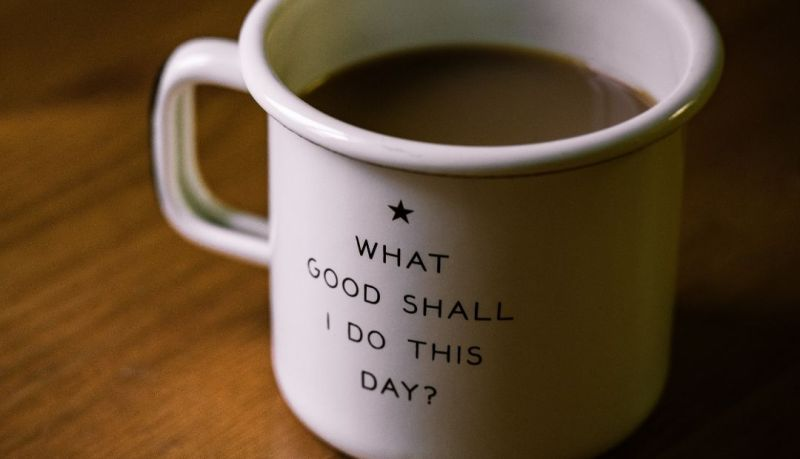 Values-Based Business: mug with the question, What good shall I do this day?