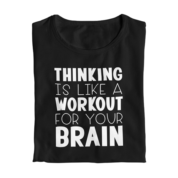 Thinking is Like a Workout For Your Brain Teacher T-Shirt