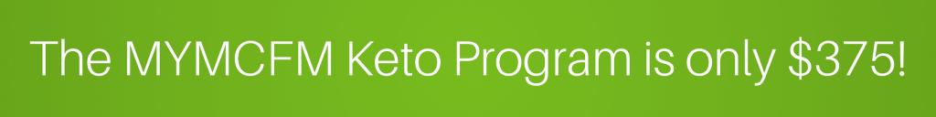 The MYMCFM Keto Program is only $375!