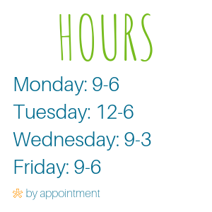 Monday 9-6, Tuesday 12-6, Wednesday 9-3, Friday 9-6 *by appointment