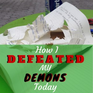 How I Defeated My Demons Today