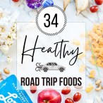 Graphic with the words '34 healthy road trip foods' with the image background being snack foods laid around, like apples, popcorn, cherry tomatoes, gold fish, and a banana on a white tile background.