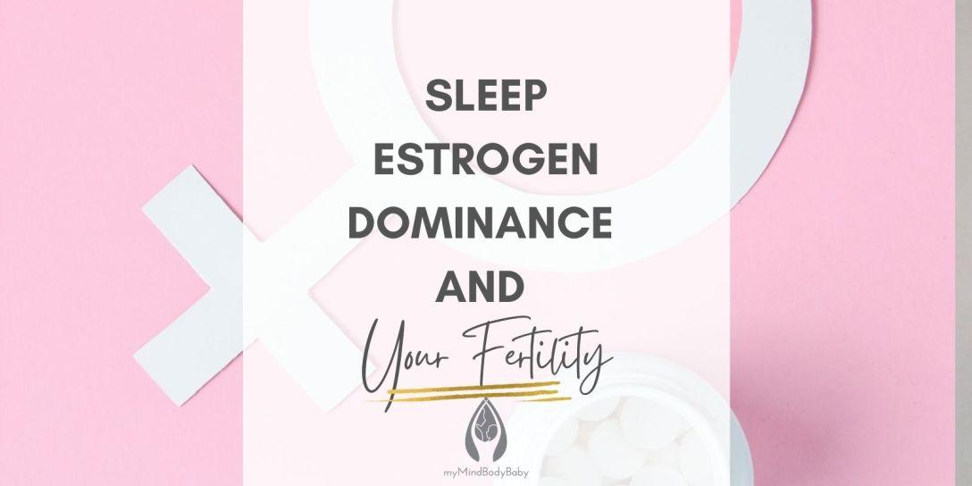 Sleep Estrogen Dominance and Fertility
