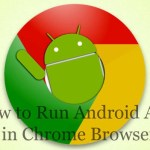 How to Run Android App In Google Chrome Browser