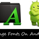 Trick To Change Fonts On Android Smartphones (Rooted)