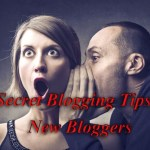 7 Personal Secret Blogging Tips for New Bloggers