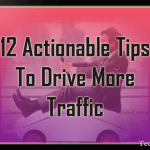 12+ Actionable Tips To Drive More Traffic To Your Blog