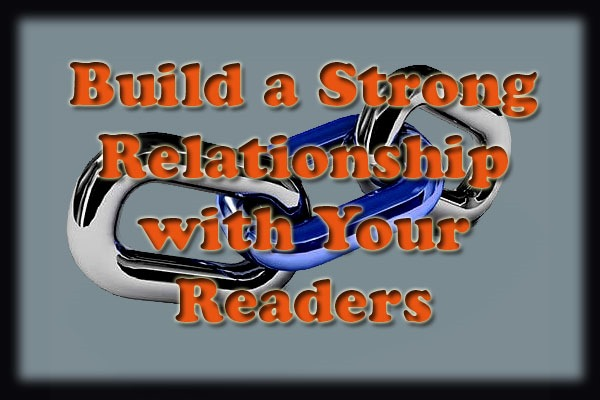 Build a Strong Relationship with Your Readers