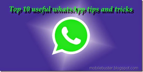 Top 10 useful tips and tricks WhatsApp: you need to know- mobilebuster
