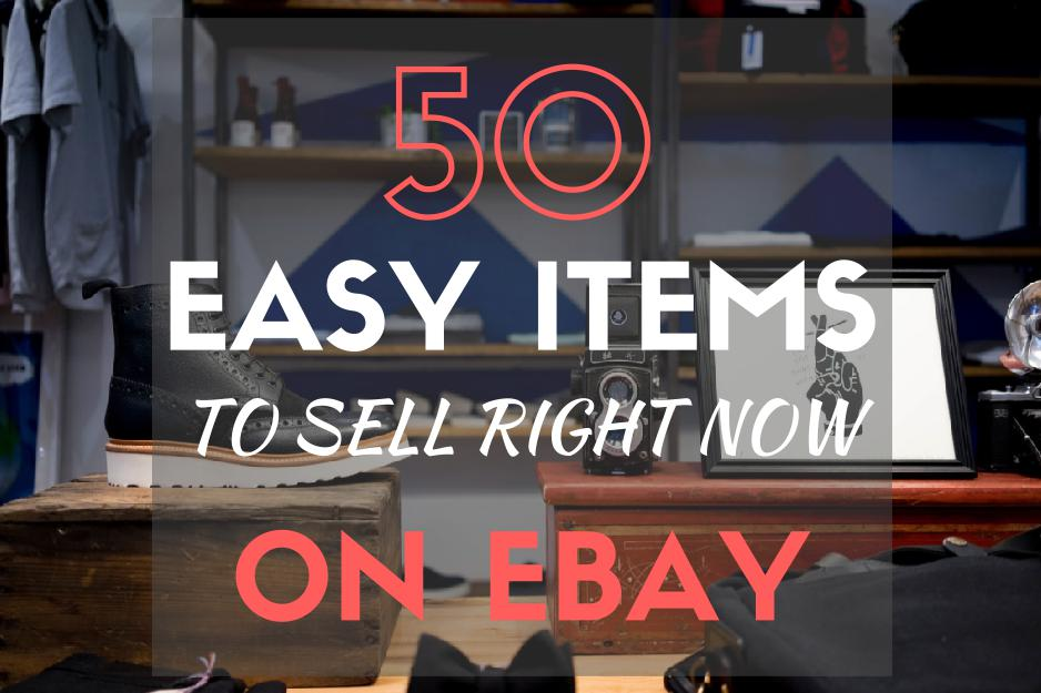 50 Easy Items to Sell on Ebay Right Now